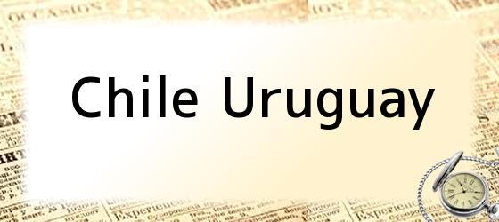 Chile Uruguay