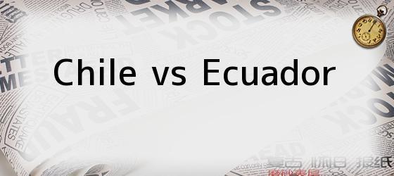 Chile vs Ecuador