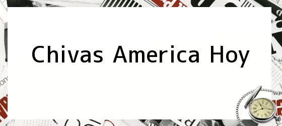 Chivas America Hoy
