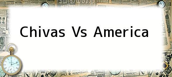 <b>Chivas Vs America</b>