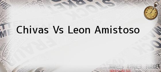 Chivas Vs Leon Amistoso
