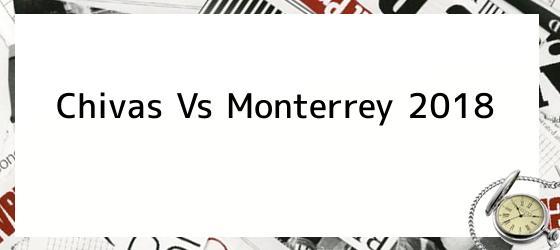 Chivas Vs Monterrey 2018