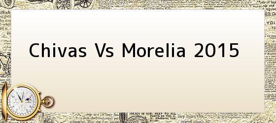 Chivas Vs Morelia 2015