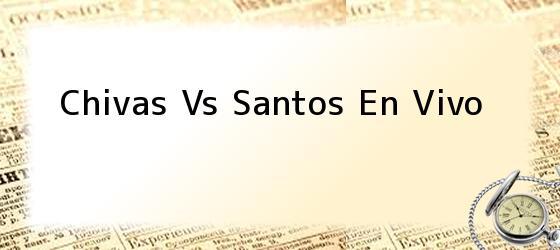 Chivas Vs Santos En Vivo