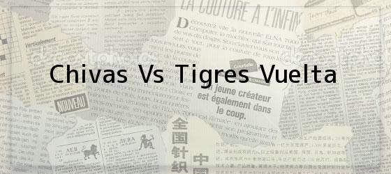 Chivas Vs Tigres Vuelta