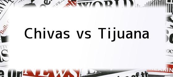 Chivas vs Tijuana