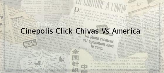 Cinepolis Click Chivas Vs America