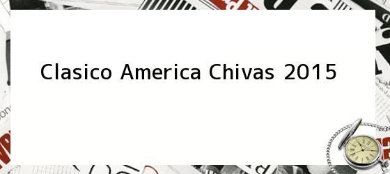 Clasico America Chivas 2015