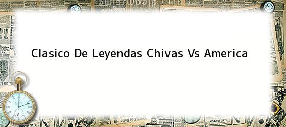 Clasico De Leyendas Chivas Vs America