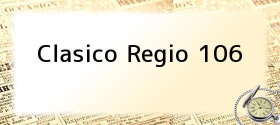 Clasico Regio 106