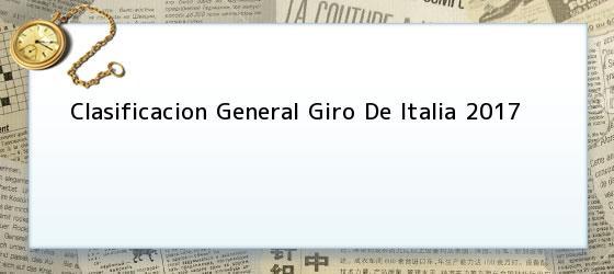 Clasificacion General Giro De Italia 2017