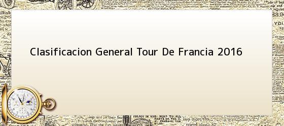 Clasificacion General Tour De Francia 2016