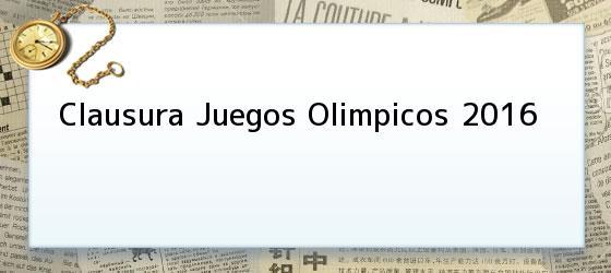 Clausura Juegos Olimpicos 2016