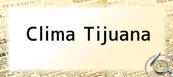 Clima Tijuana