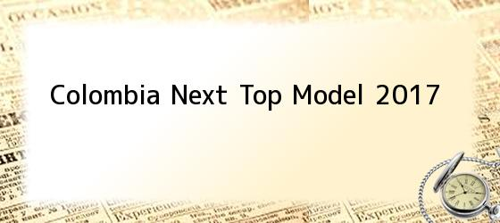 Colombia Next Top Model 2017