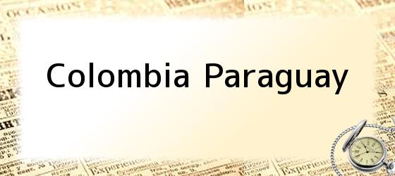 Colombia Paraguay