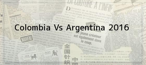 Colombia Vs Argentina 2016