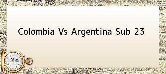 Colombia Vs Argentina Sub 23