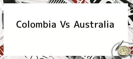 Colombia Vs. Australia