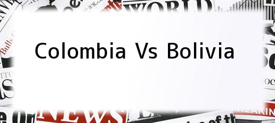 Colombia Vs Bolivia