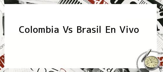 Colombia Vs Brasil En Vivo