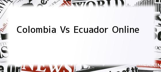 Colombia Vs Ecuador Online