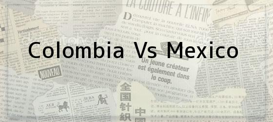 Colombia Vs Mexico