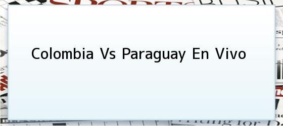 Colombia Vs Paraguay En Vivo
