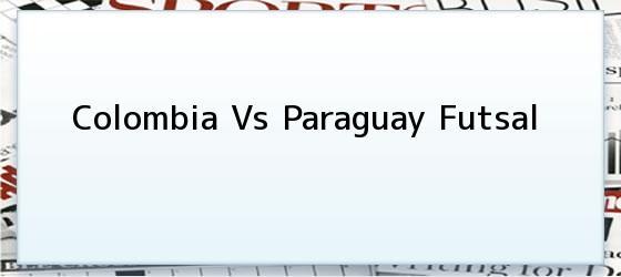 Colombia Vs Paraguay Futsal