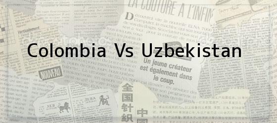 Colombia Vs Uzbekistan