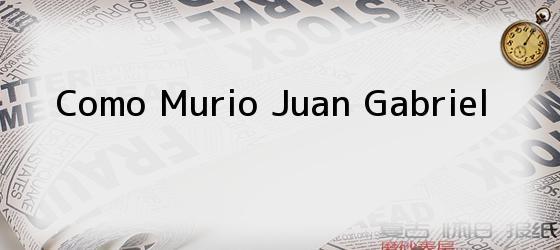 Como Murio Juan Gabriel