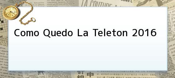 Como Quedo La Teleton 2016