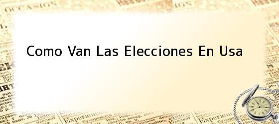 Como Van Las Elecciones En Usa