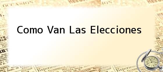 Como Van Las Elecciones