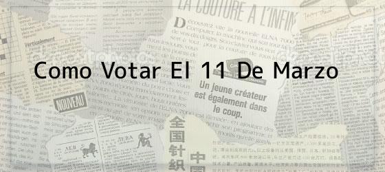 Como Votar El 11 De Marzo