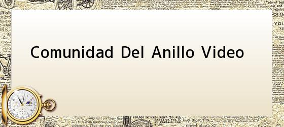 Comunidad Del Anillo Video