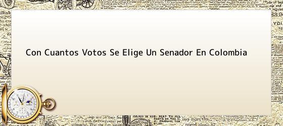 Con Cuantos Votos Se Elige Un Senador En Colombia