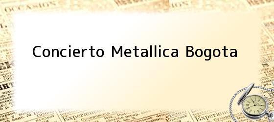 Concierto Metallica Bogota
