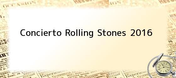 Concierto Rolling Stones 2016