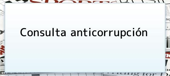 Consulta anticorrupción
