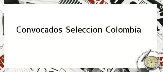 Convocados Seleccion Colombia