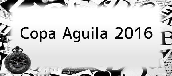 Copa Aguila 2016
