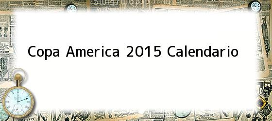 Copa America 2015 Calendario