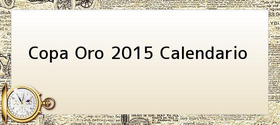 Copa Oro 2015 Calendario