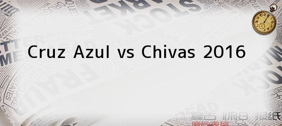 Cruz Azul vs Chivas 2016