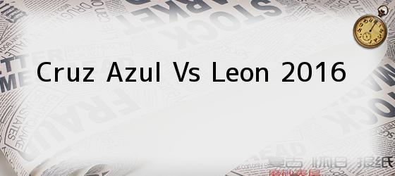 Cruz Azul Vs Leon 2016