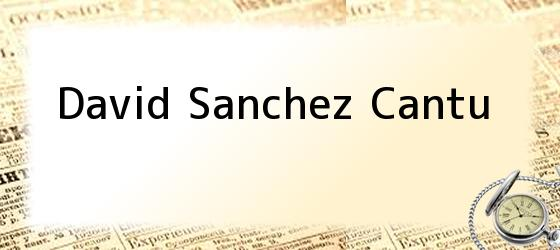 David Sanchez Cantu