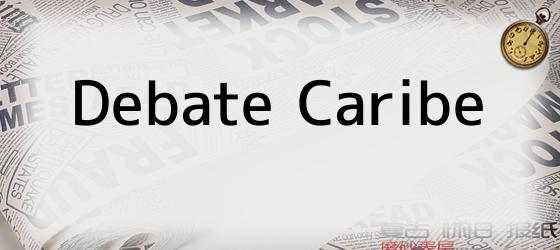 Debate Caribe