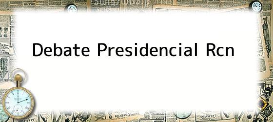 Debate Presidencial Rcn