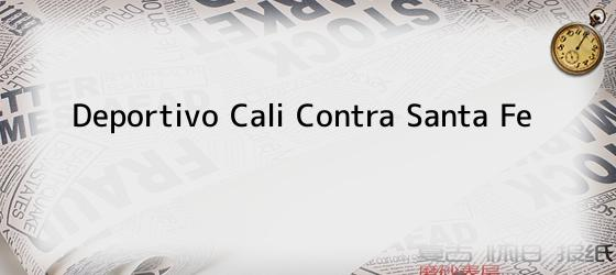 Deportivo Cali Contra Santa Fe